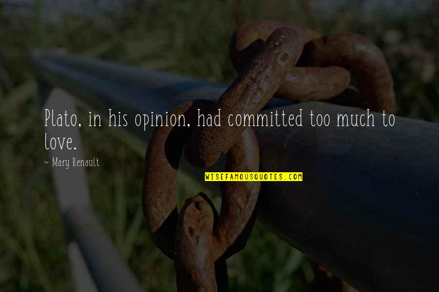 Y I Love U So Much Quotes By Mary Renault: Plato, in his opinion, had committed too much