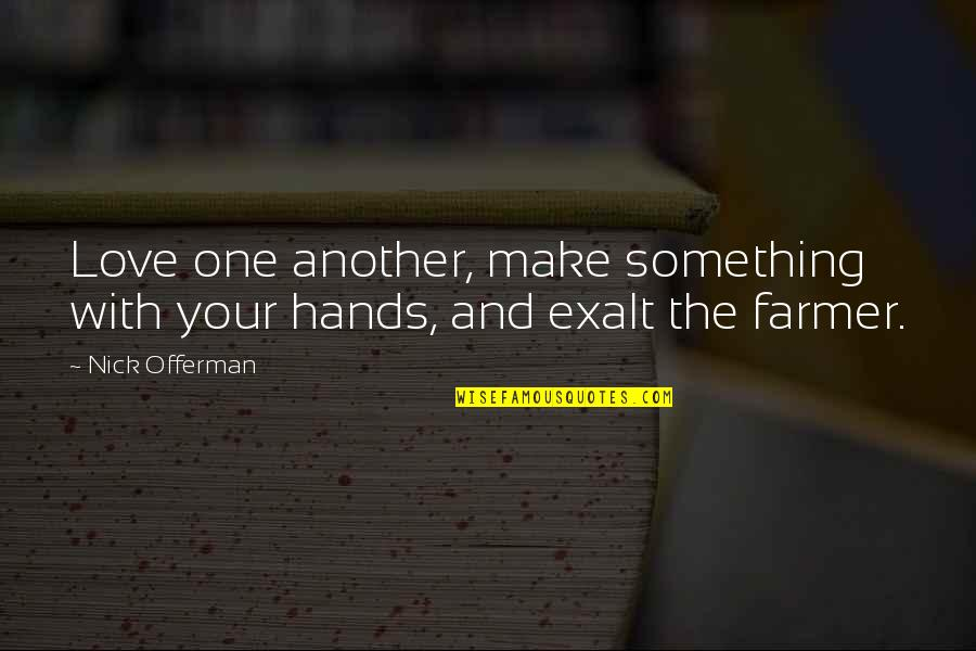 Y I Love U So Much Quotes By Nick Offerman: Love one another, make something with your hands,