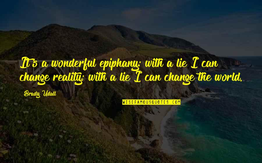 Y Lie Quotes By Brady Udall: It's a wonderful epiphany: with a lie I