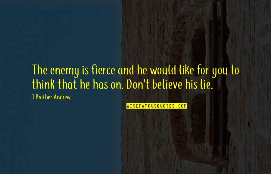 Y Lie Quotes By Brother Andrew: The enemy is fierce and he would like