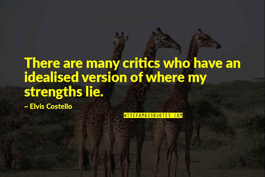 Y Lie Quotes By Elvis Costello: There are many critics who have an idealised