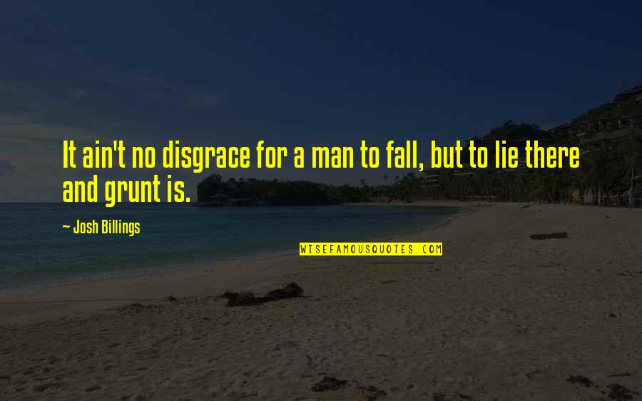 Y Lie Quotes By Josh Billings: It ain't no disgrace for a man to