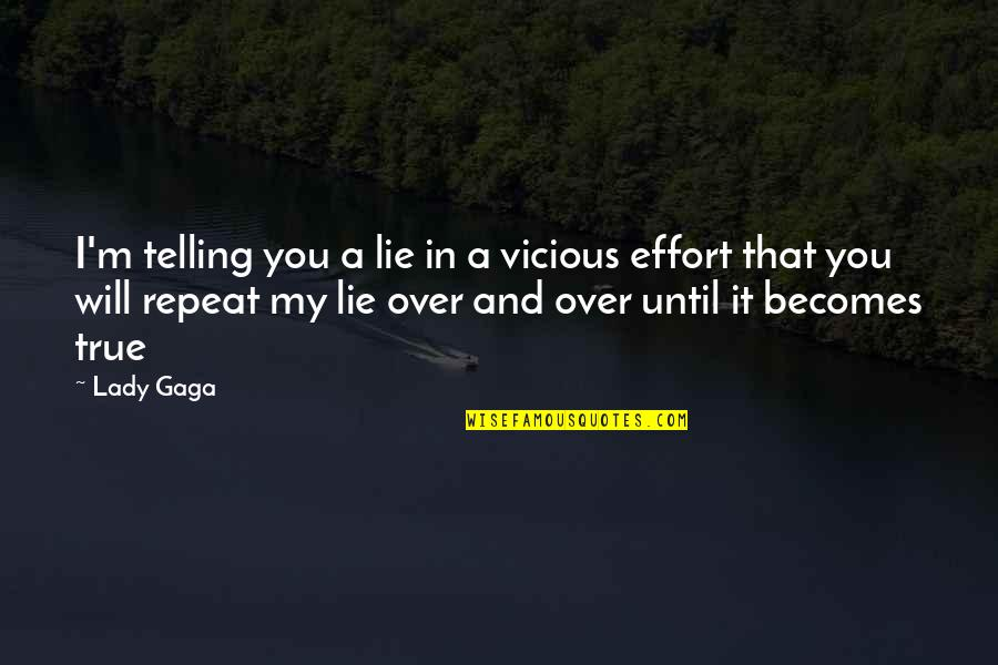 Y Lie Quotes By Lady Gaga: I'm telling you a lie in a vicious