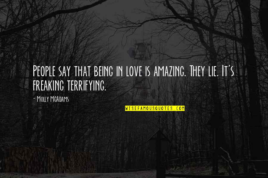 Y Lie Quotes By Molly McAdams: People say that being in love is amazing.