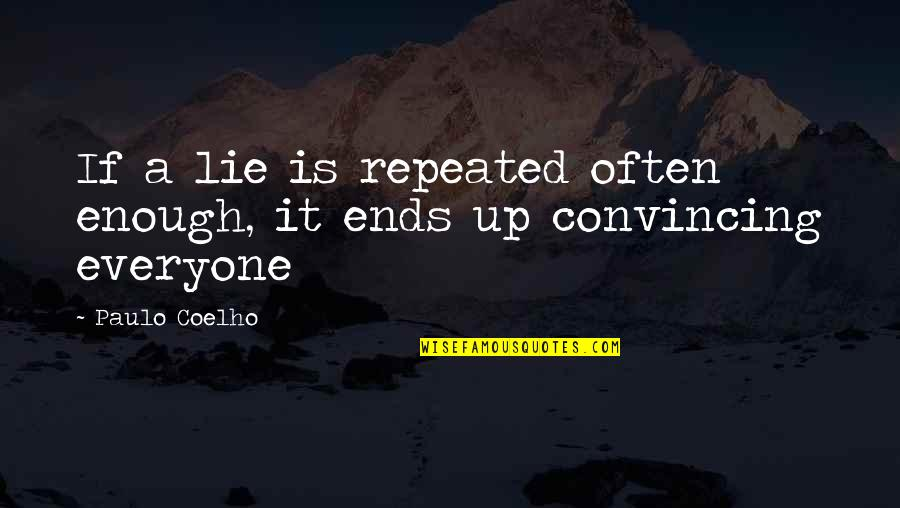 Y Lie Quotes By Paulo Coelho: If a lie is repeated often enough, it