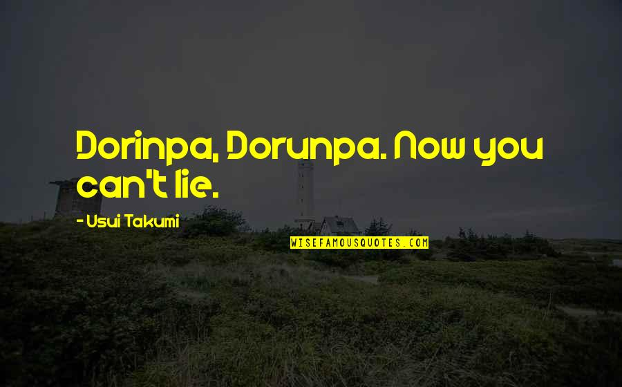 Y Lie Quotes By Usui Takumi: Dorinpa, Dorunpa. Now you can't lie.