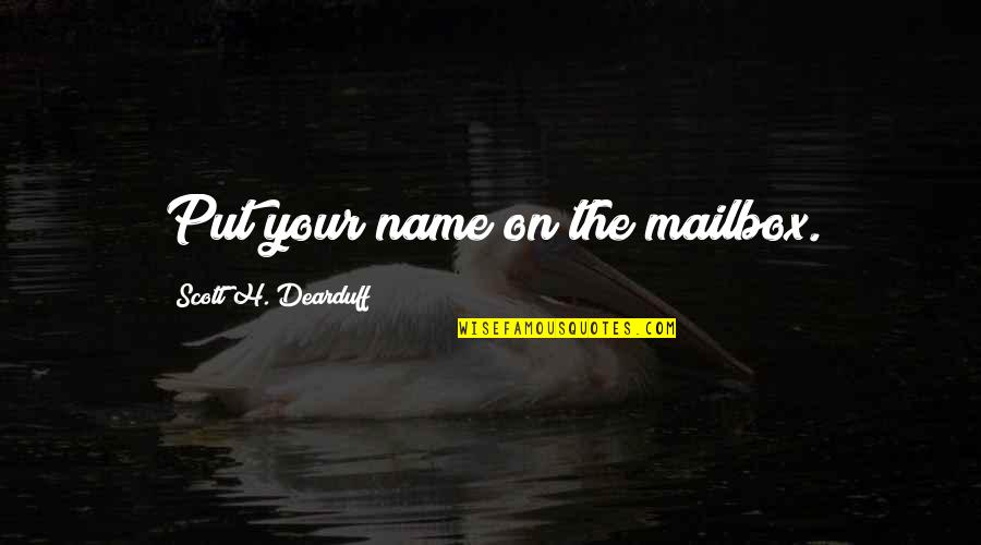 Yacht Club Quotes By Scott H. Dearduff: Put your name on the mailbox.