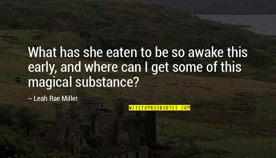 Yahwist Quotes By Leah Rae Miller: What has she eaten to be so awake