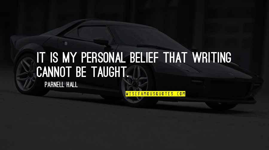 Yahwist Quotes By Parnell Hall: It is my personal belief that writing cannot