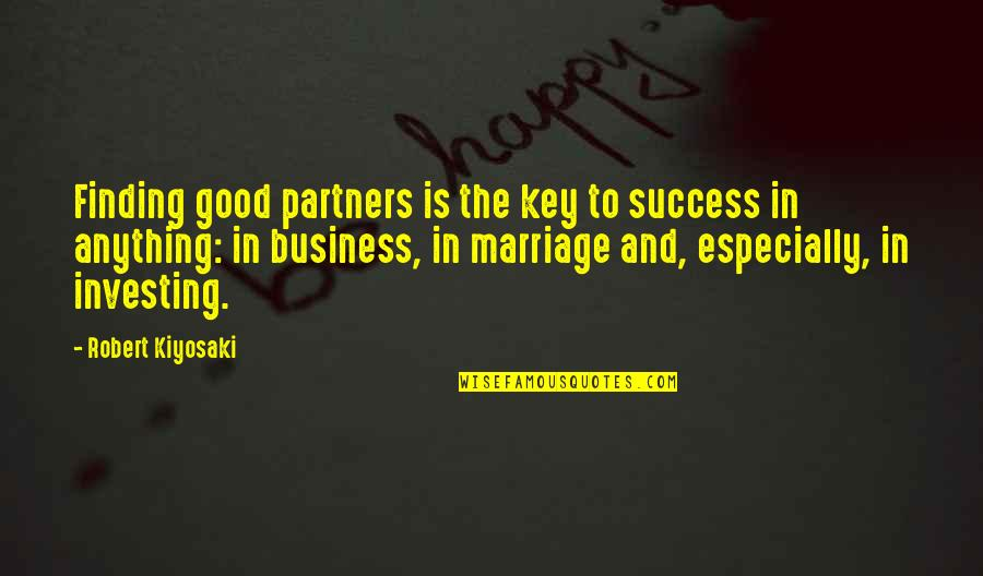 Yahwist Quotes By Robert Kiyosaki: Finding good partners is the key to success