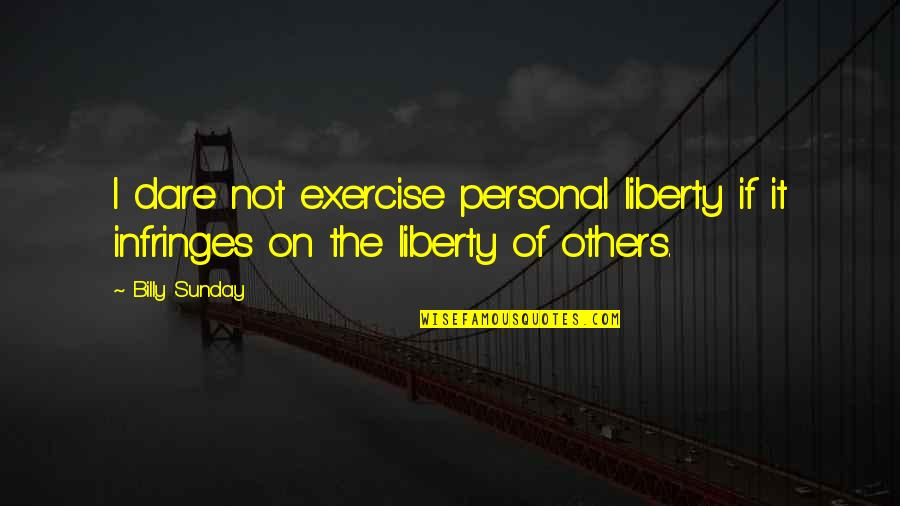 Yakitate Japan Quotes By Billy Sunday: I dare not exercise personal liberty if it