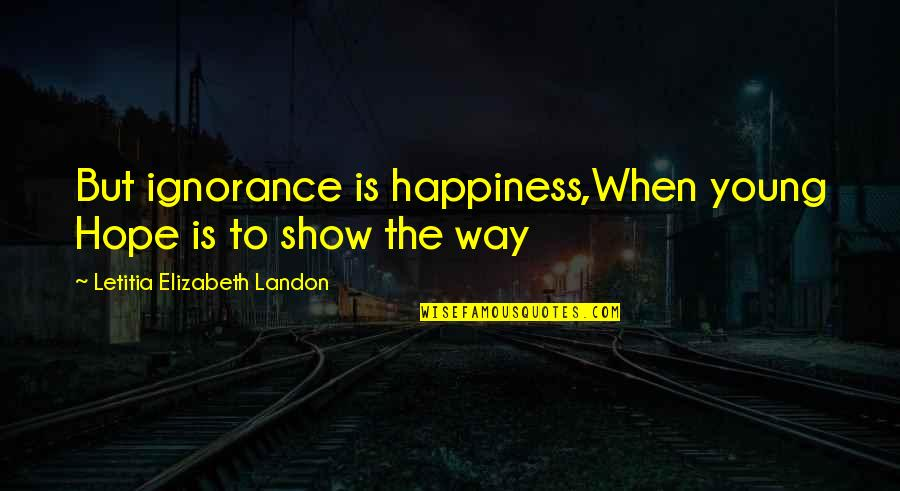 Yakitate Japan Quotes By Letitia Elizabeth Landon: But ignorance is happiness,When young Hope is to
