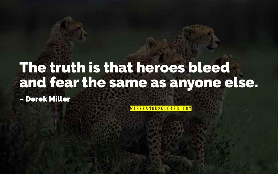 Yamada Ayumi Quotes By Derek Miller: The truth is that heroes bleed and fear