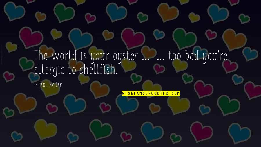 Yamada Ayumi Quotes By Paul Neilan: The world is your oyster ... ... too