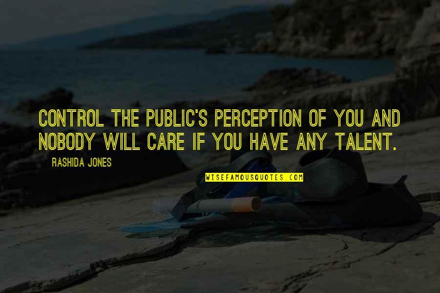 Yamada Ayumi Quotes By Rashida Jones: Control the public's perception of you and nobody