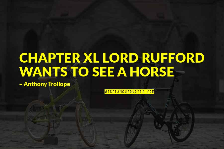 Yamada Ryosuke Quotes By Anthony Trollope: CHAPTER XL LORD RUFFORD WANTS TO SEE A