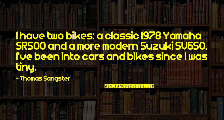 Yamaha Bikes Quotes By Thomas Sangster: I have two bikes: a classic 1978 Yamaha