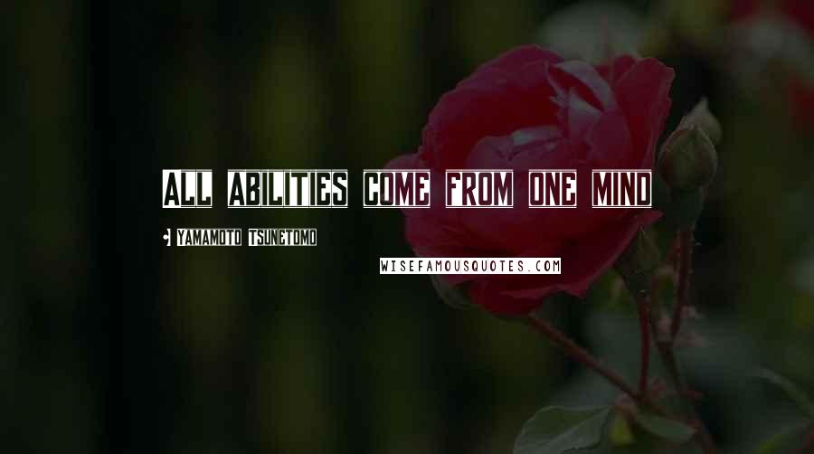 Yamamoto Tsunetomo quotes: All abilities come from one mind