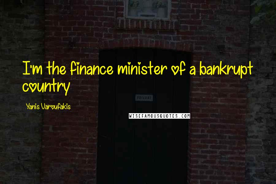 Yanis Varoufakis quotes: I'm the finance minister of a bankrupt country