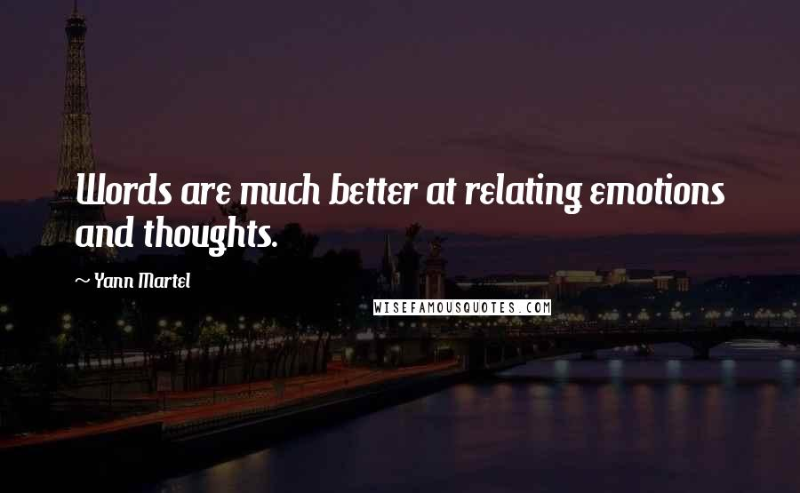 Yann Martel quotes: Words are much better at relating emotions and thoughts.