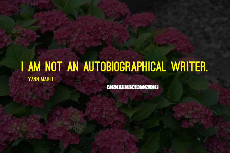 Yann Martel quotes: I am not an autobiographical writer.