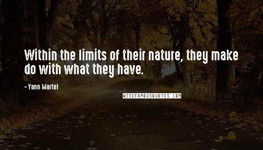 Yann Martel quotes: Within the limits of their nature, they make do with what they have.