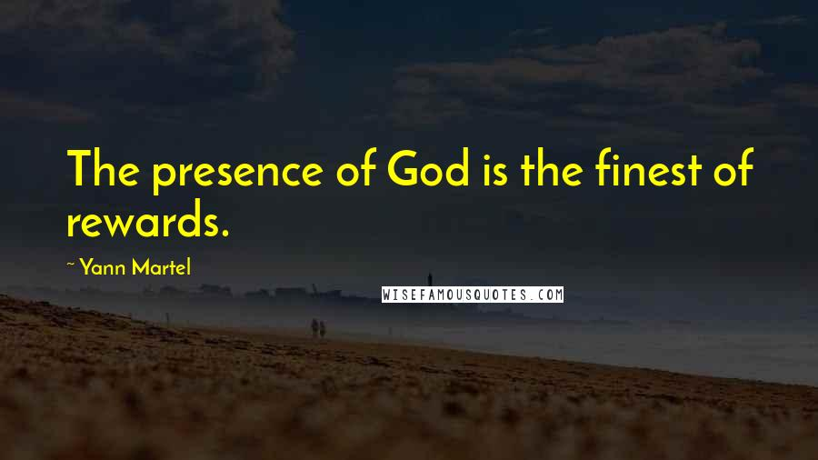 Yann Martel quotes: The presence of God is the finest of rewards.