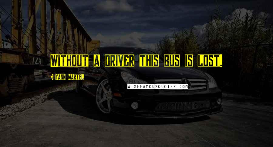 Yann Martel quotes: Without a driver this bus is lost.