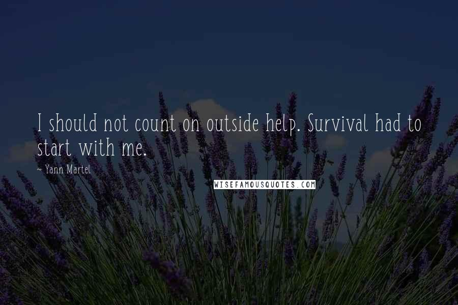 Yann Martel quotes: I should not count on outside help. Survival had to start with me.