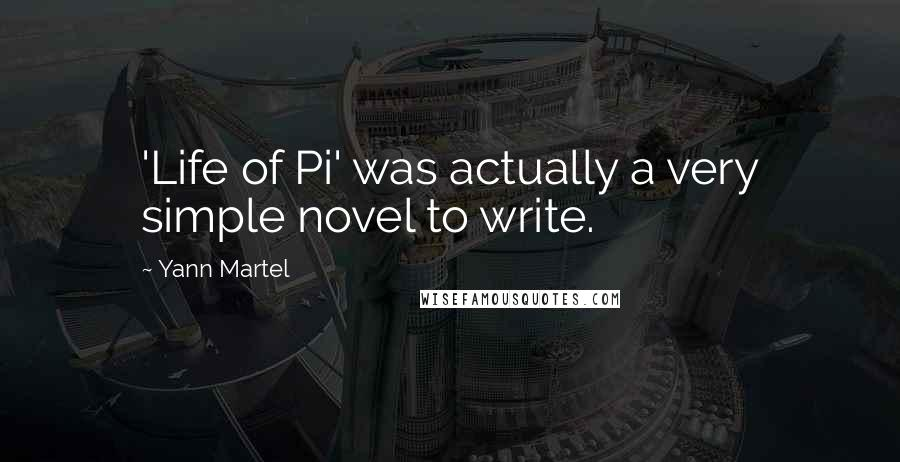 Yann Martel quotes: 'Life of Pi' was actually a very simple novel to write.