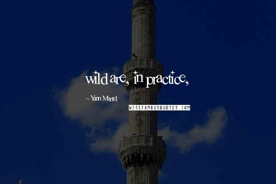 Yann Martel quotes: wild are, in practice,