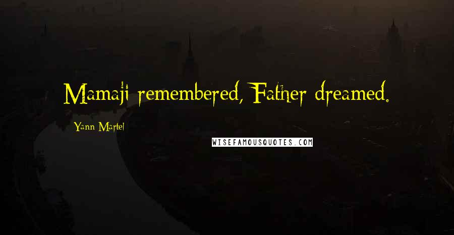 Yann Martel quotes: Mamaji remembered, Father dreamed.