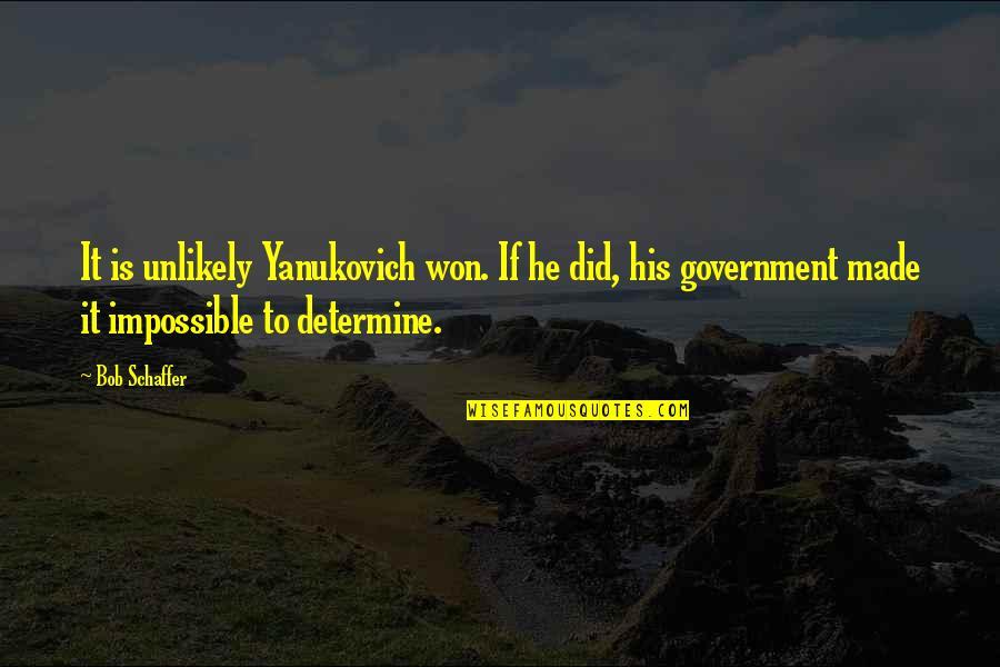 Yanukovich Quotes By Bob Schaffer: It is unlikely Yanukovich won. If he did,