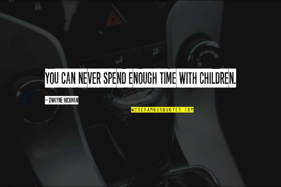 Yardie Quotes By Dwayne Hickman: You can never spend enough time with children.