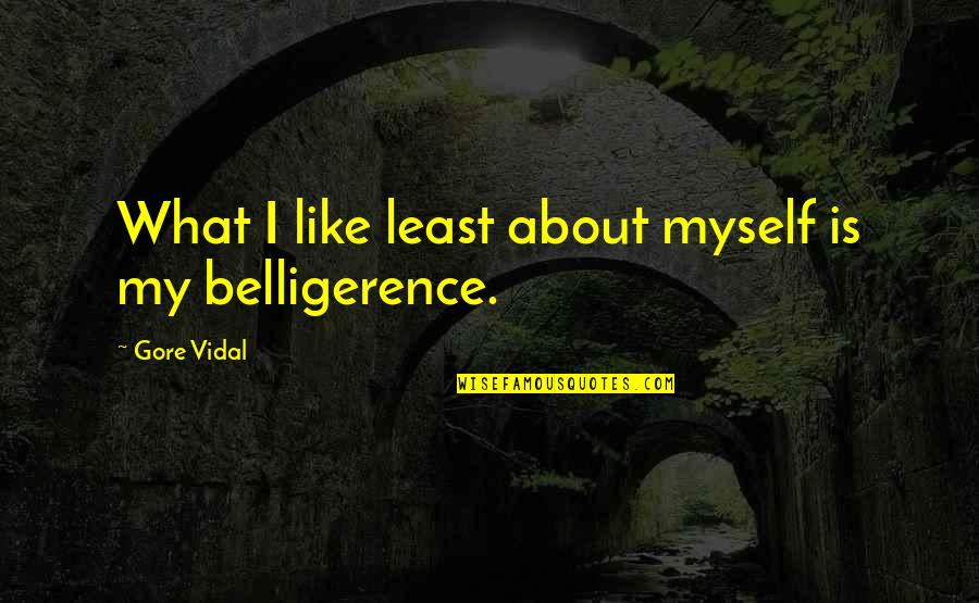 Yardie Quotes By Gore Vidal: What I like least about myself is my