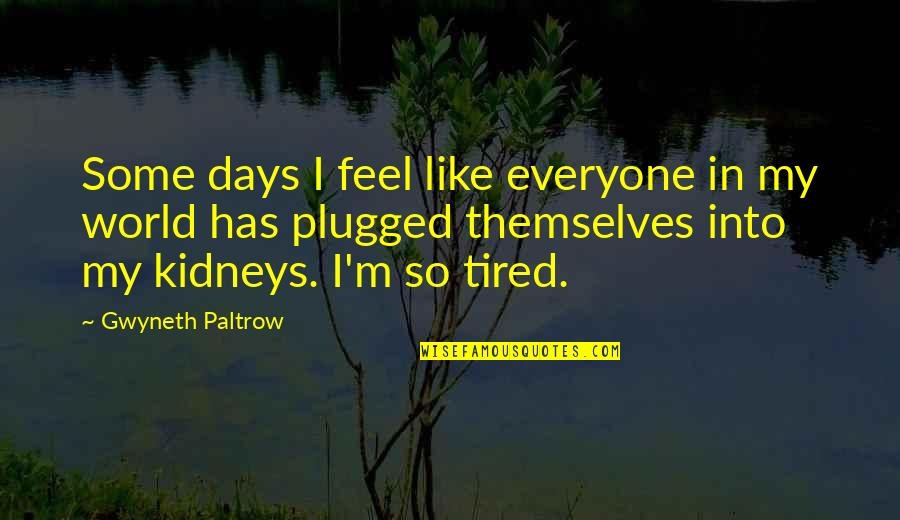 Yardie Quotes By Gwyneth Paltrow: Some days I feel like everyone in my
