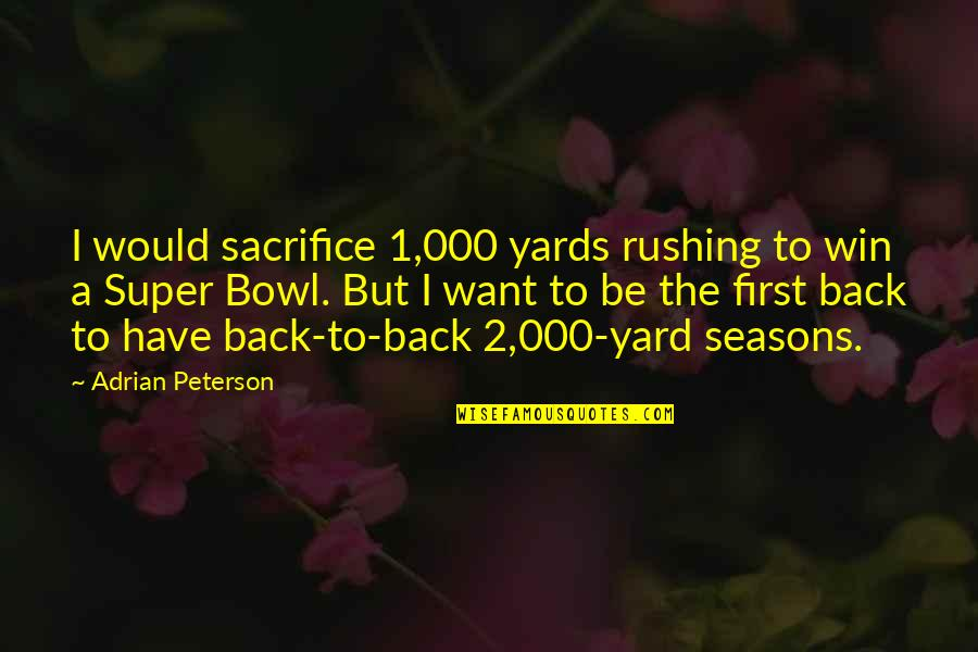 Yards Quotes By Adrian Peterson: I would sacrifice 1,000 yards rushing to win