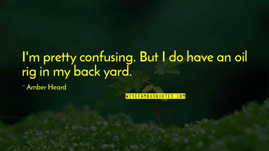 Yards Quotes By Amber Heard: I'm pretty confusing. But I do have an