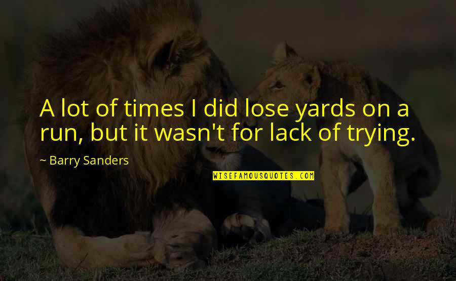 Yards Quotes By Barry Sanders: A lot of times I did lose yards