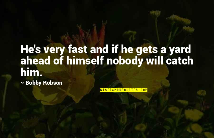 Yards Quotes By Bobby Robson: He's very fast and if he gets a