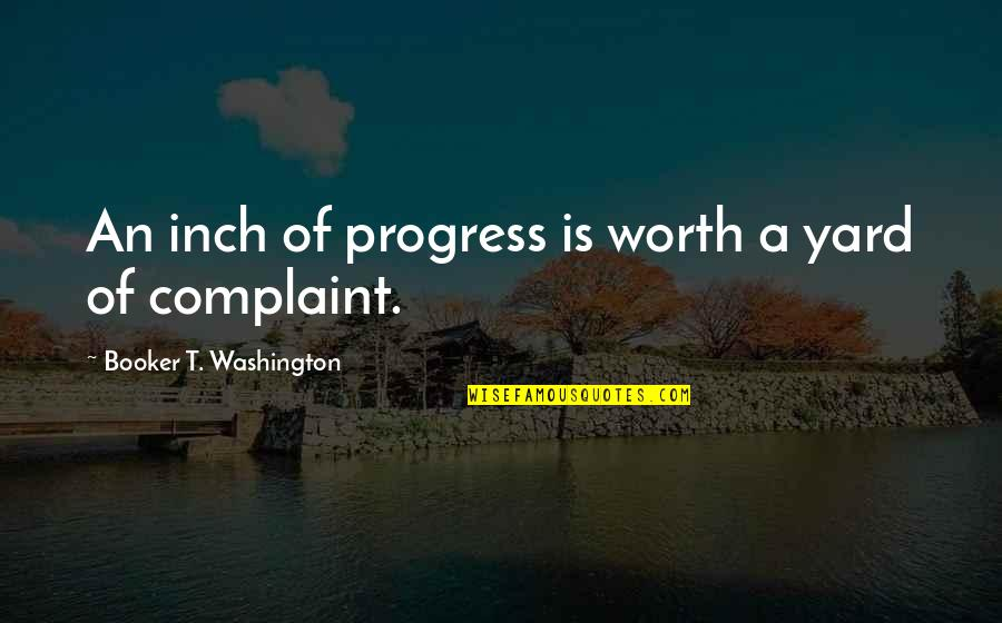 Yards Quotes By Booker T. Washington: An inch of progress is worth a yard