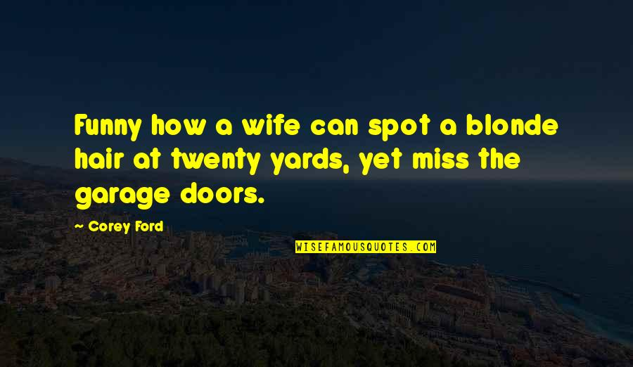 Yards Quotes By Corey Ford: Funny how a wife can spot a blonde