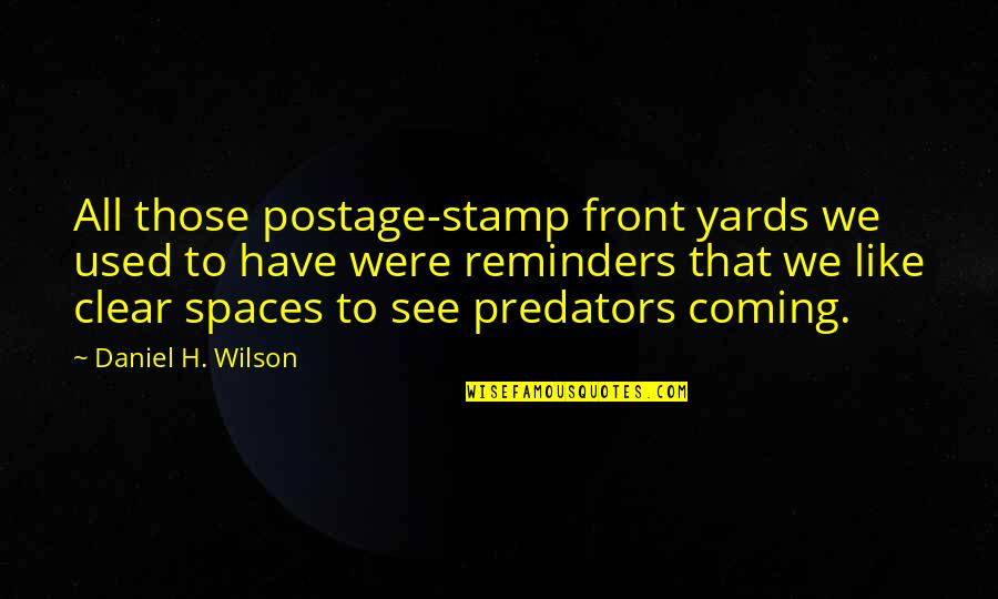 Yards Quotes By Daniel H. Wilson: All those postage-stamp front yards we used to