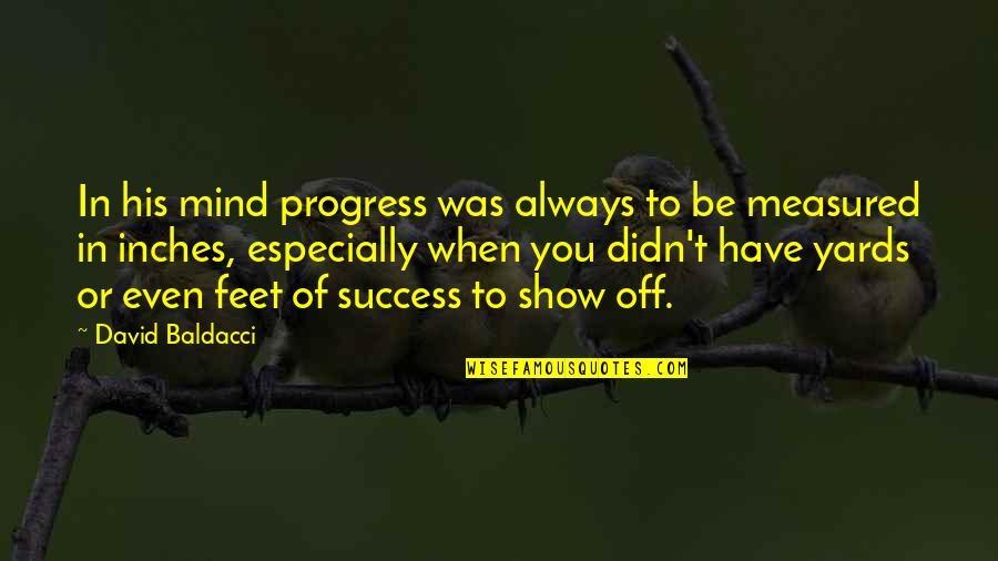 Yards Quotes By David Baldacci: In his mind progress was always to be