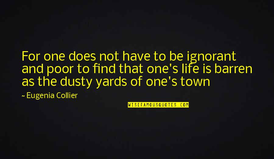Yards Quotes By Eugenia Collier: For one does not have to be ignorant