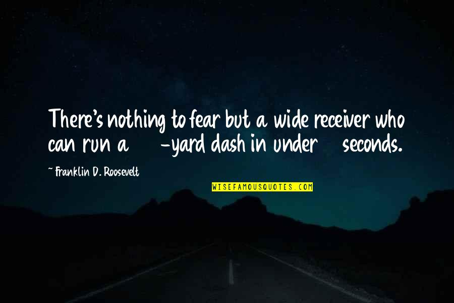 Yards Quotes By Franklin D. Roosevelt: There's nothing to fear but a wide receiver