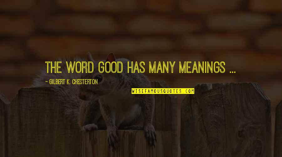 Yards Quotes By Gilbert K. Chesterton: The word good has many meanings ...