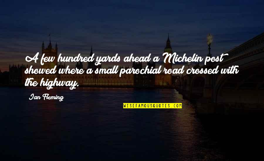 Yards Quotes By Ian Fleming: A few hundred yards ahead a Michelin post