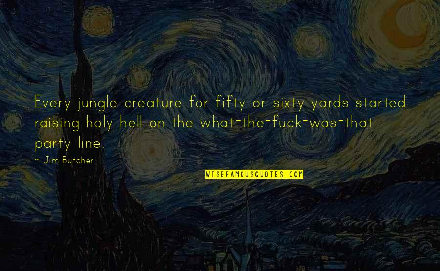 Yards Quotes By Jim Butcher: Every jungle creature for fifty or sixty yards