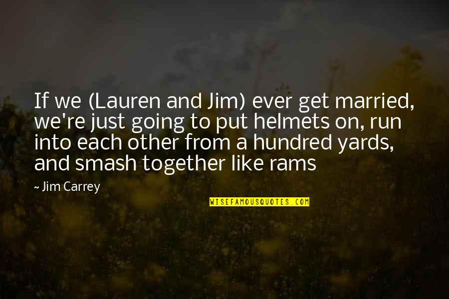 Yards Quotes By Jim Carrey: If we (Lauren and Jim) ever get married,